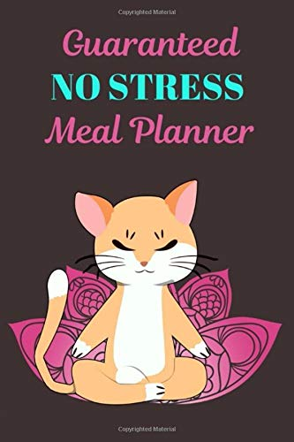 Guaranteed NO STRESS Meal Planner: Menu Planner Shopping List Notebook - Track And Plan Your Meals Weekly - 52 Week Food Journal - Yogi Cat Cover