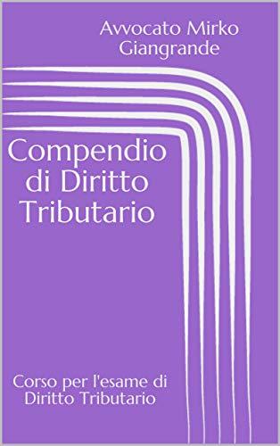 Compendio di Diritto Tributario: Corso per l'esame di Diritto Tributario (Preparazione per gli esami universitari Vol. 2)