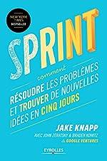 Sprint - Résoudre les problèmes et trouver de nouvelles idées en cinq jours de Jake Knapp