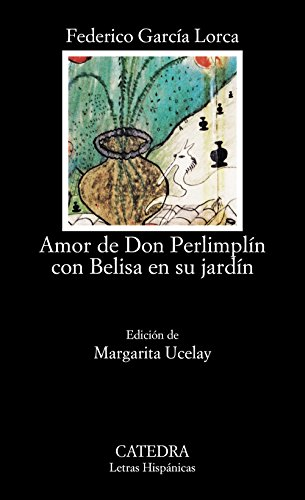 Amor de don Perlimplín con Belisa en su jardín: Amor De Don Perlimplin Con Belisa En Su Jardin (Letras Hispánicas)