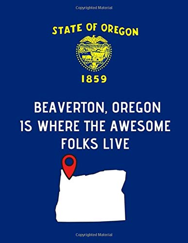 Beaverton, Oregon Is Where The Awesome Folks Live: OR State Note Book