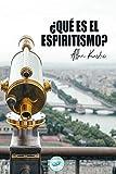 ¿Qué es el Espiritismo?: Introducción al conocimiento del Mundo Invisible o de los Espíritus: 1 (Libros de Allan Kardec)