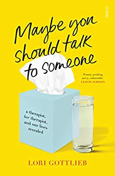 Maybe You Should Talk to Someone: the heartfelt, funny memoir by a New York Times bestselling therapist by [Lori Gottlieb]