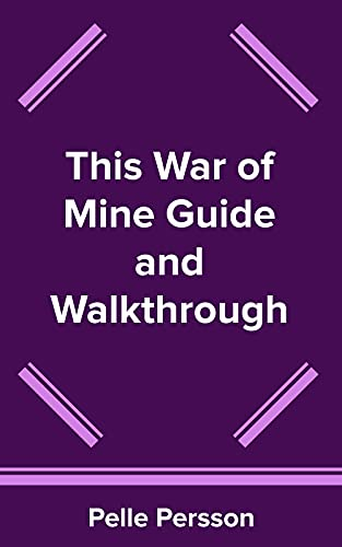 This War of Mine Guide and Walkthrough (English Edition)