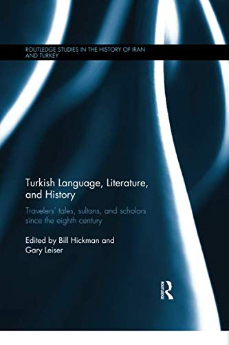 Compare Textbook Prices for Turkish Language, Literature, and History: Travelers' Tales, Sultans, and Scholars Since the Eighth Century Routledge Studies in the History of Iran and Turkey 1 Edition ISBN 9780815358039 by Hickman, Bill,Leiser, Gary
