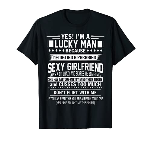 I'm a Lucky man because dating a freaking Sexy Girlfriend T-Shirt