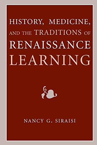 History, Medicine, and the Traditions of Renaissance Learning (Cultures Of Knowledge In The Early Modern World) (English Edition)