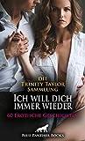 Ich will dich immer wieder | 60 Erotische Geschichten: Die Trinity Taylor Sammlung (Erotik Geschichten)