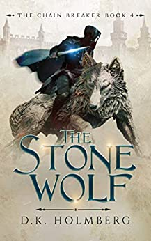 The Stone Wolf (The Chain Breaker Book 4) by [D.K. Holmberg]
