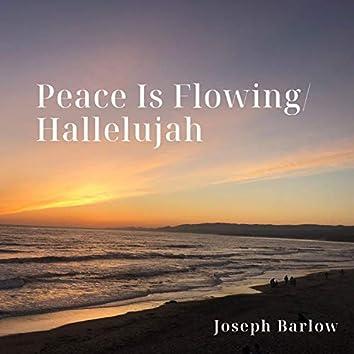 Peace Is Flowing/Hallelujah