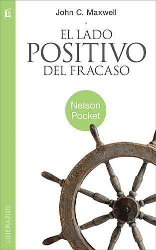 El Lado Positivo del Fracaso (Pocket) (Nelson Pocket: Liderazgo)
