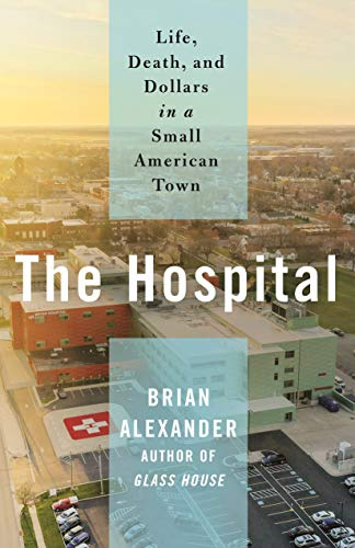 Compare Textbook Prices for The Hospital: Life, Death, and Dollars in a Small American Town  ISBN 9781250237354 by Alexander, Brian
