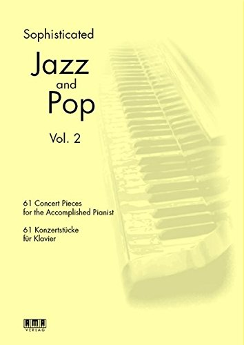 Sophisticated Jazz and Pop Vol. 2: 61 Concert Pieces für the Accomplished Pianist / 61 Konzertstücke für Klavier