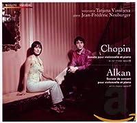 ショパン:チェロ・ソナタ 他 アルカン:演奏会用ソナタ (Chopin : Sonata for Cello and Piano / Tatjana Vassiljeva (Vc) Jean-Frederic Neuburger (P))