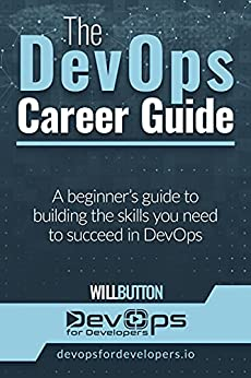 The DevOps Career Guide: A beginner's guide to building the skills you need to succeed in DevOps (English Edition) par [Will Button]