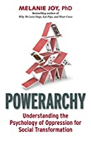 Powerarchy: Understanding the Psychology of Oppression for Social Transformation