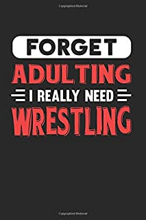 Forget Adulting I Really Need Wrestling: Blank Lined Journal Notebook for Wrestling Lovers
