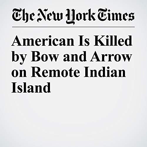 American Is Killed by Bow and Arrow on Remote Indian Island audiobook cover art