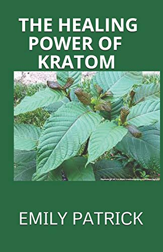 THE HEALING POWER OF KRATOM: A Practical Guide to Miraculous Power Of Kratom