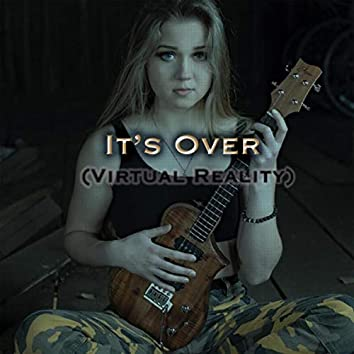 It's Over (Virtual Reality)