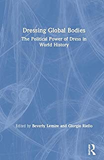 Dressing Global Bodies: The Political Power of Dress in World History