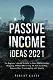 Passive Income Ideas 2021: The Beginner's Guide on How to Make Money Online: Blogging, Affiliate Marketing, Tik Tok Marketing, Amazon FBA, ... (Best Financial Freedom Books & Audiobooks)