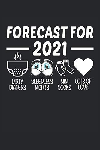 Forecast For 2021 Dirty Diapers, Sleepless Nights, Mini Socks, Lots Of Love: Notizbuch - Notizheft - Notizblock - Tagebuch - Planer - Punktraster - ... - 6 x 9 Zoll (15.24 x 22.86 cm) - 120 Seiten