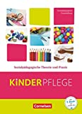 Kinderpflege - Gesundheit und Ökologie / Hauswirtschaft / Säuglingsbetreuung / Sozialpädagogische Theorie und Praxis: Sozialpädagogische Theorie und Praxis - Schülerbuch mit Lernsituationen