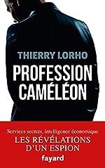 Profession Caméléon - De la DGSE à l'Intelligence économique de Thierry Lorho