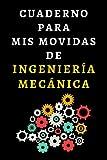 Cuaderno Para Mis Movidas De Ingeniería Mecánica: Cuaderno De Notas Para Ingenieros Mecánicos - 120 Páginas