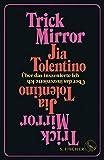 Trick Mirror: Über das inszenierte Ich von Jia Tolentino
