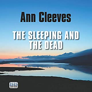 The Sleeping and the Dead                   By:                                                                                                                                 Ann Cleeves                               Narrated by:                                                                                                                                 John Telfer                      Length: 10 hrs and 42 mins     118 ratings     Overall 4.3