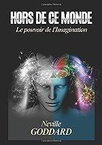 Hors De Ce Monde - Le pouvoir de l'imagination de Neville Goddard