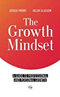 The Growth Mindset: A Guide to Professional and Personal Growth (Art of Growth)
