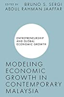 Modeling Economic Growth in Contemporary Malaysia (Entrepreneurship and Global Economic Growth)