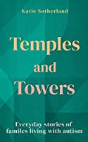 Temples and Towers: Everyday stories of families living with autism
