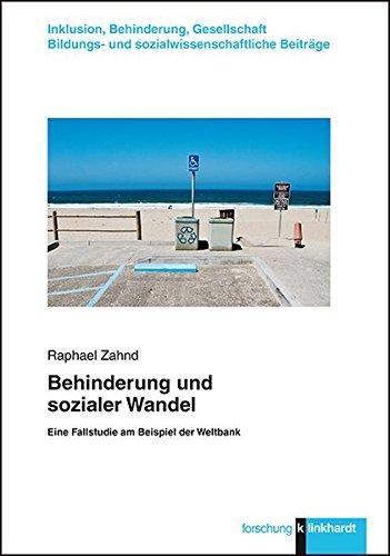 Behinderung und sozialer Wandel: Eine Fallstudie am Beispiel der Weltbank (klinkhardt forschung. Inklusion, Behinderung, Gesellschaft. Bildungs- und sozialwissenschaftliche Beiträge)