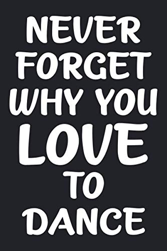 Never forget why you LOVE to dance: Lined Notebook / Journal Gift, 120 Pages, 6 x 9, Sort Cover, Matte Finish.