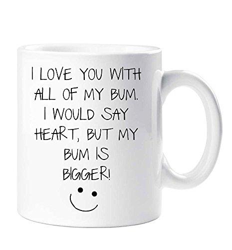 Taza I Love You With All Of My Bum, I Would Say Heart But My Bum Is BigG, para novio, marido, San Valentín, cumpleaños, Christma