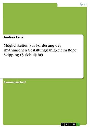 Möglichkeiten zur Forderung der rhythmischen Gestaltungsfähigkeit im Rope Skipping (3. Schuljahr) (German Edition)