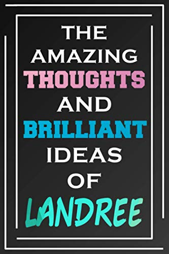 The Amazing Thoughts And Brilliant Ideas Of Landree: Blank Lined Notebook | Personalized Name Gifts