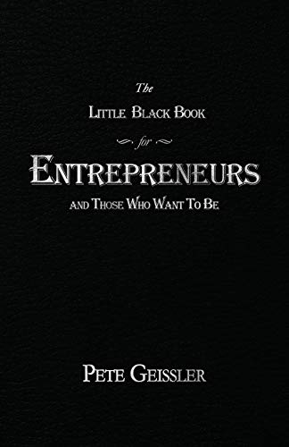 The Little Black Book for Entrepreneurs and Those Who Want to Be