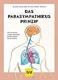 Das Parasympathikus-Prinzip: Wie wir mit nur wenigen Atemzügen unseren inneren Arzt fit machen (GU Einzeltitel Gesundheit/Alternativheilkunde) (German Edition)
