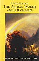Concerning the Astral World and Devachan: (cw 88) (Collected Works of Rudolf Steiner)