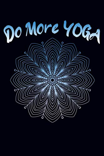 Do More YOGA: Yoga Notebook Journal I Beautiful Journal to Write in, Ideal Gift for Yoga Lovers.