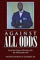 Against All Odds: From Surviving to Thriving with My Unbeatable God