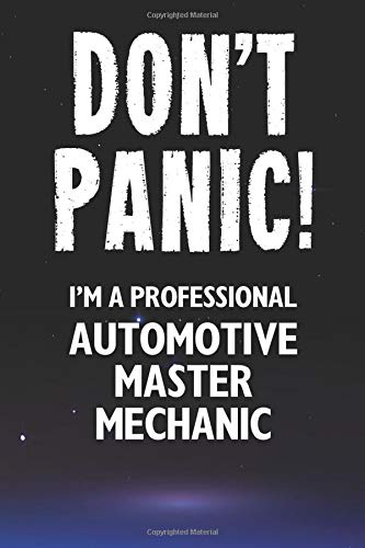 Don't Panic! I'm A Professional Automotive Master Mechanic: Customized 100 Page Lined Notebook Journal Gift For A Busy Automotive Master Mechanic : Far Better Than A Throw Away Greeting Card.