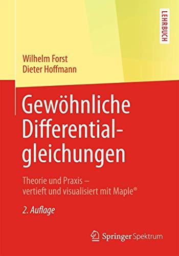 Gewöhnliche Differentialgleichungen: Theorie und Praxis - vertieft und visualisiert mit Maple® (Springer-Lehrbuch)