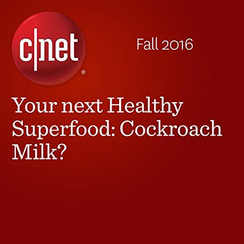 Your Next Healthy Superfood: Cockroach Milk? audiobook cover art
