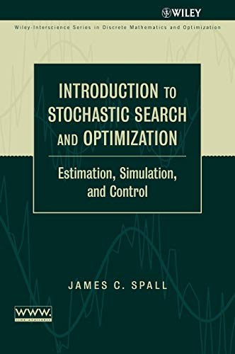 Introduction to Stochastic Search and Optimization: Estimation, Simulation, and Control (Wiley-Interscience Series in Discrete Mathematics and Optimization)